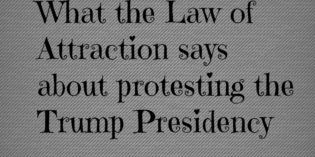 Protesting Trump and the Law of Attraction